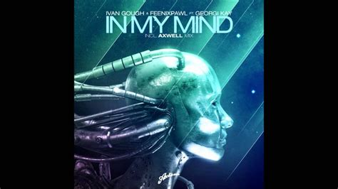 In My Mind (Axwell Mix)- Ivan Gough and Feenixpawl feat